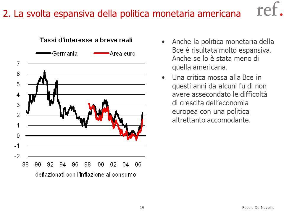 Fedele De Novellis 19 2. La svolta espansiva della politica monetaria americana Anche la politica monetaria della Bce è risultata molto espansiva. Anc