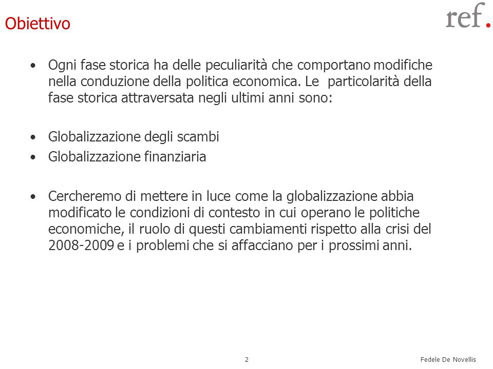 Fedele De Novellis 2 Obiettivo Ogni fase storica ha delle peculiarità che comportano modifiche nella conduzione della politica economica. Le particola