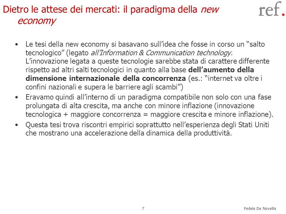 Fedele De Novellis 7 Dietro le attese dei mercati: il paradigma della new economy Le tesi della new economy si basavano sullidea che fosse in corso un