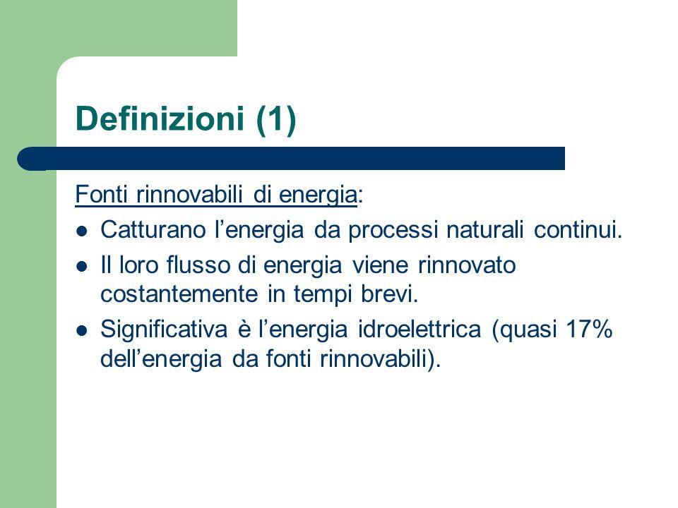 Definizioni (1) Fonti rinnovabili di energia: Catturano lenergia da processi naturali continui. Il loro flusso di energia viene rinnovato costantement