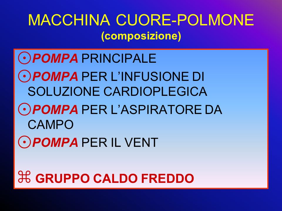 MACCHINA CUORE-POLMONE (composizione) POMPA PRINCIPALE POMPA PER LINFUSIONE DI SOLUZIONE CARDIOPLEGICA POMPA PER LASPIRATORE DA CAMPO POMPA PER IL VEN