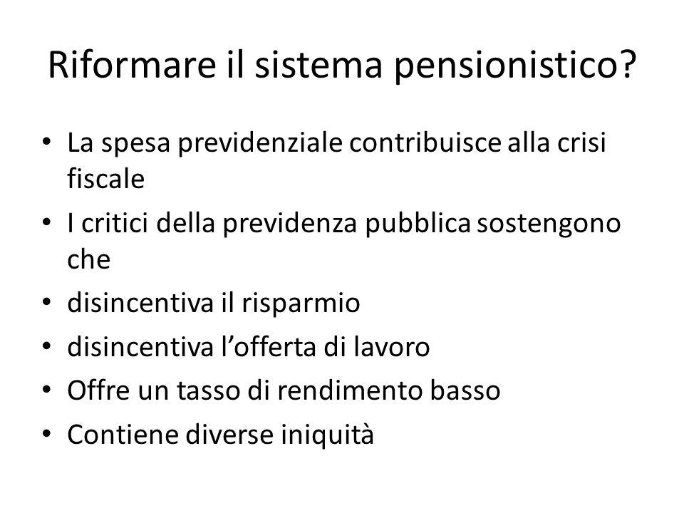 Riformare il sistema pensionistico? La spesa previdenziale contribuisce alla crisi fiscale I critici della previdenza pubblica sostengono che disincen