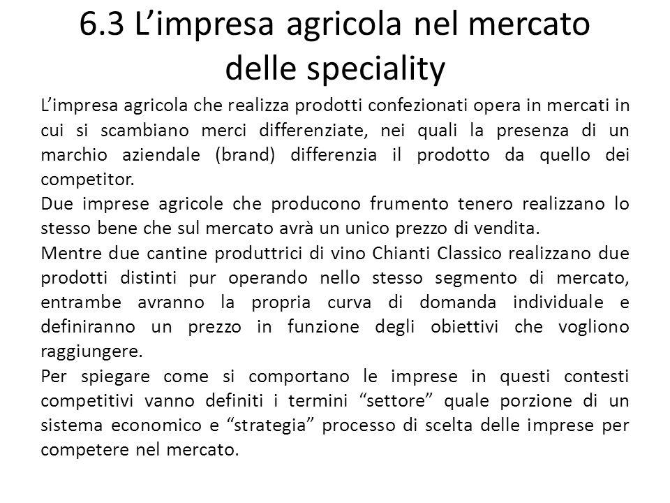 6.3 Limpresa agricola nel mercato delle speciality Limpresa agricola che realizza prodotti confezionati opera in mercati in cui si scambiano merci dif
