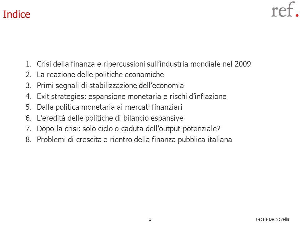 Fedele De Novellis 2 Indice 1.Crisi della finanza e ripercussioni sullindustria mondiale nel 2009 2.La reazione delle politiche economiche 3.Primi seg