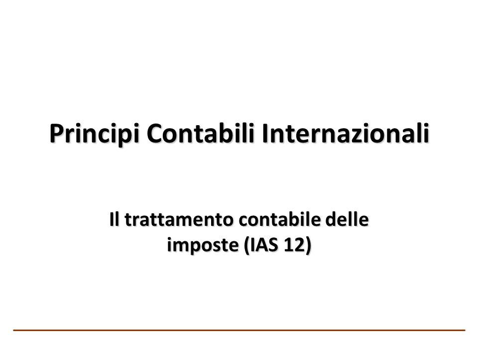 Principi Contabili Internazionali Il trattamento contabile delle imposte (IAS 12)
