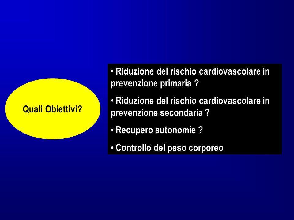 Riduzione del rischio cardiovascolare in prevenzione primaria ? Riduzione del rischio cardiovascolare in prevenzione secondaria ? Recupero autonomie ?