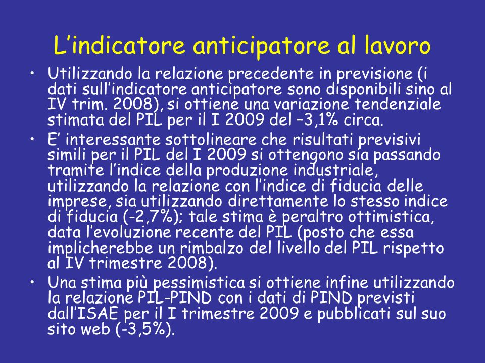 Lindicatore anticipatore al lavoro Utilizzando la relazione precedente in previsione (i dati sullindicatore anticipatore sono disponibili sino al IV t