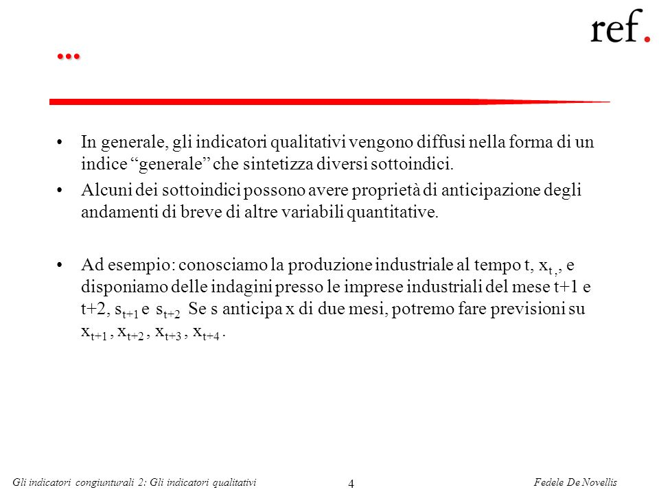 Fedele De NovellisGli indicatori congiunturali 2: Gli indicatori qualitativi 5 Indici di fiducia dei consumatori Stati Uniti - esistono due survey principali Conference Board University of Michigan Notate: Landamento del clima di fiducia tende a rispecchiare landamento del ciclo.