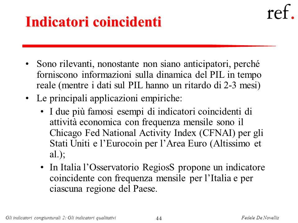 Fedele De NovellisGli indicatori congiunturali 2: Gli indicatori qualitativi 44 Indicatori coincidenti Sono rilevanti, nonostante non siano anticipato