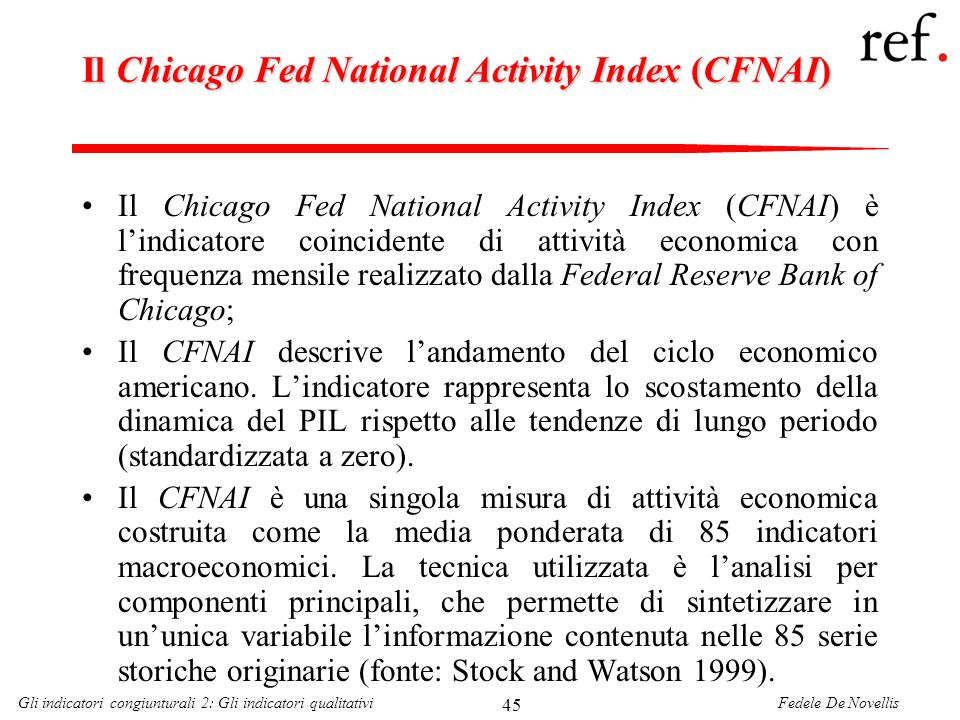 Fedele De NovellisGli indicatori congiunturali 2: Gli indicatori qualitativi 45 Il Chicago Fed National Activity Index (CFNAI) Il Chicago Fed National