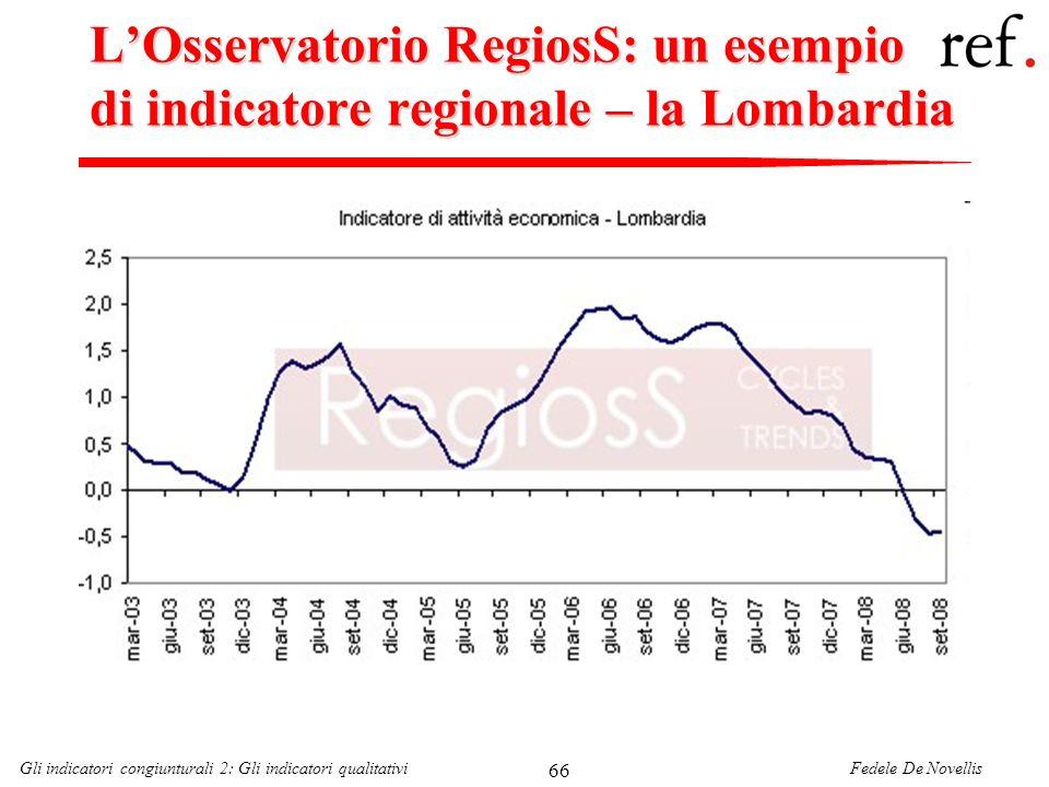 Fedele De NovellisGli indicatori congiunturali 2: Gli indicatori qualitativi 66 LOsservatorio RegiosS: un esempio di indicatore regionale – la Lombard