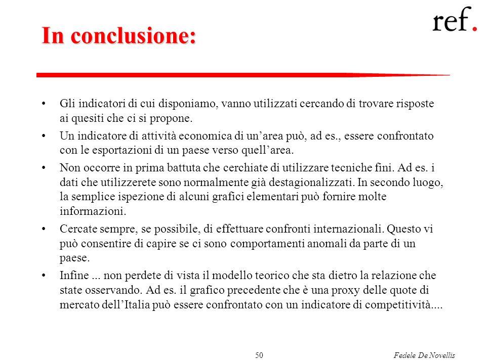 Fedele De Novellis50 In conclusione: Gli indicatori di cui disponiamo, vanno utilizzati cercando di trovare risposte ai quesiti che ci si propone. Un