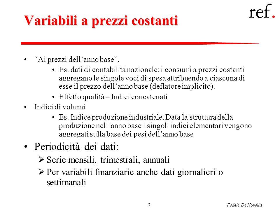 Fedele De Novellis7 Variabili a prezzi costanti Ai prezzi dellanno base. Es. dati di contabilità nazionale: i consumi a prezzi costanti aggregano le s