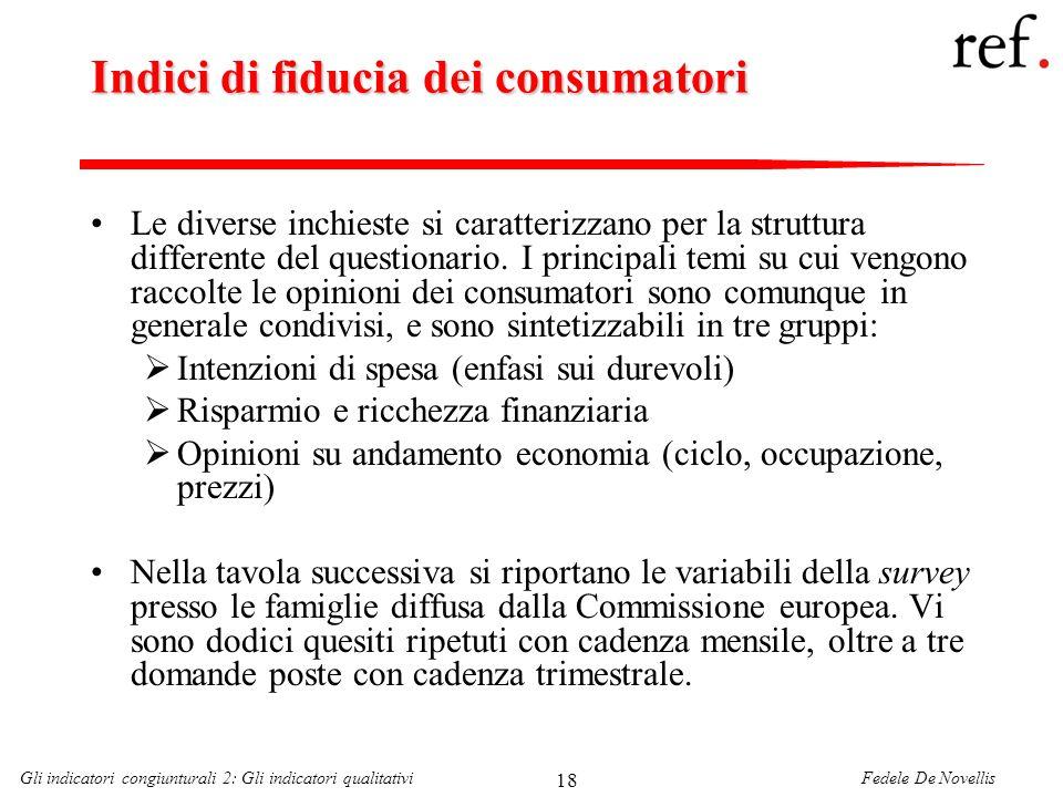 Fedele De NovellisGli indicatori congiunturali 2: Gli indicatori qualitativi 18 Indici di fiducia dei consumatori Le diverse inchieste si caratterizza
