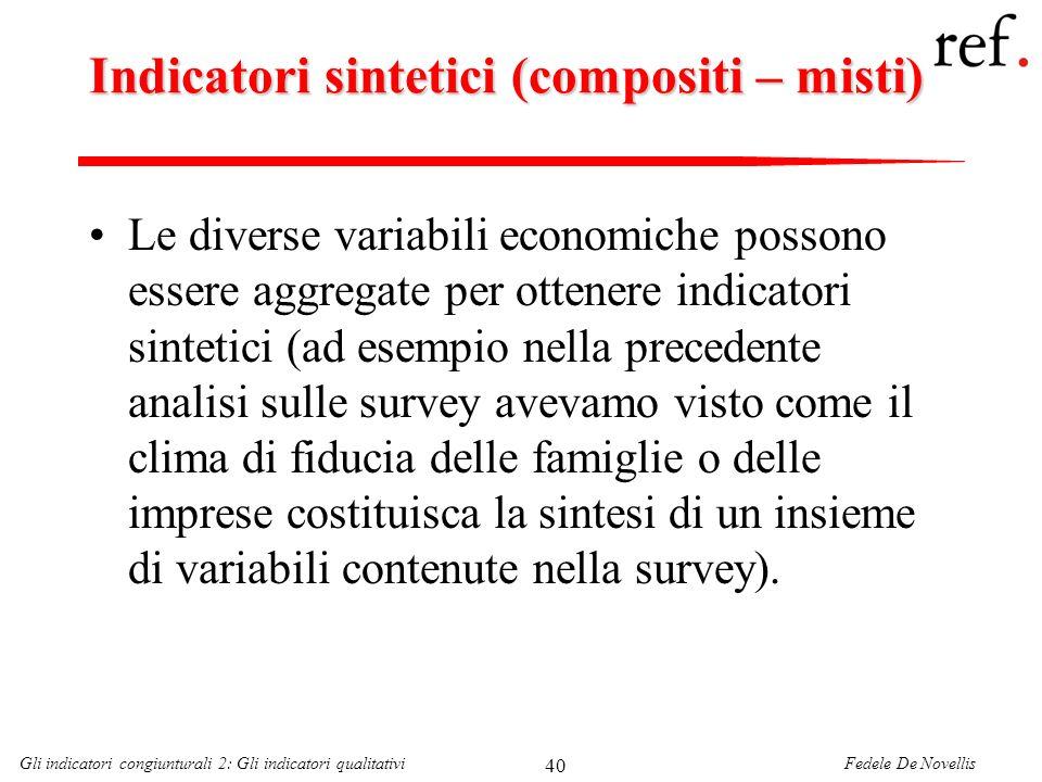 Fedele De NovellisGli indicatori congiunturali 2: Gli indicatori qualitativi 40 Indicatori sintetici (compositi – misti) Le diverse variabili economic