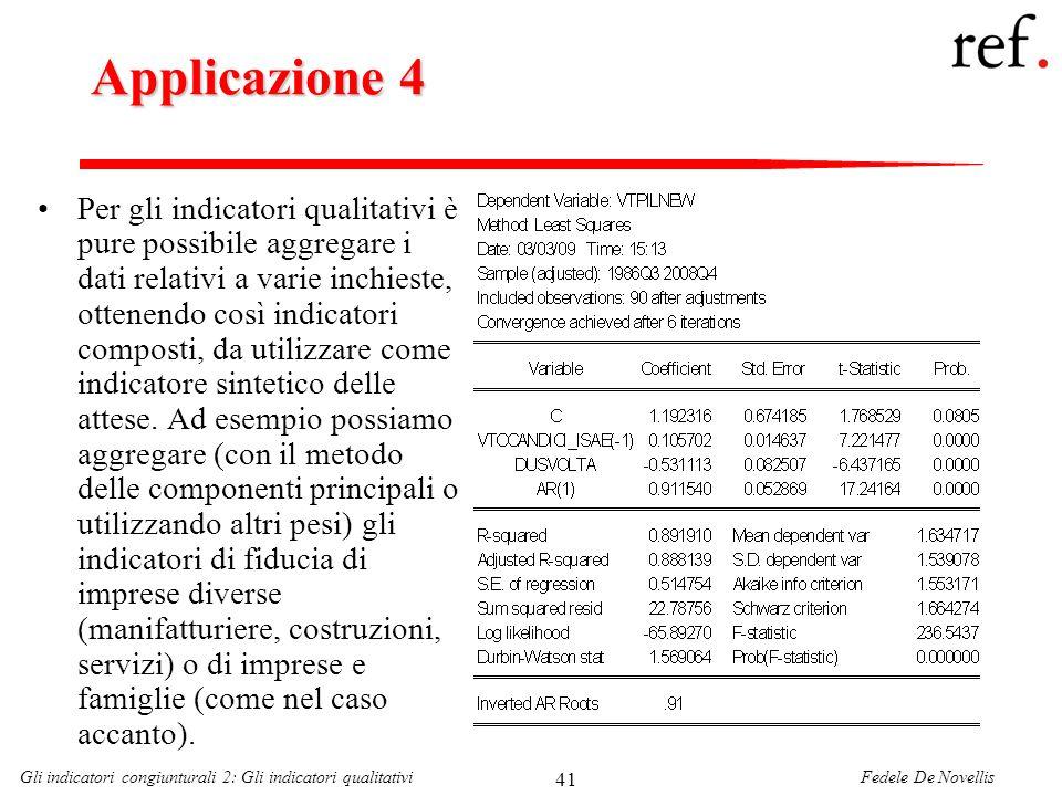 Fedele De NovellisGli indicatori congiunturali 2: Gli indicatori qualitativi 41 Applicazione 4 Per gli indicatori qualitativi è pure possibile aggrega