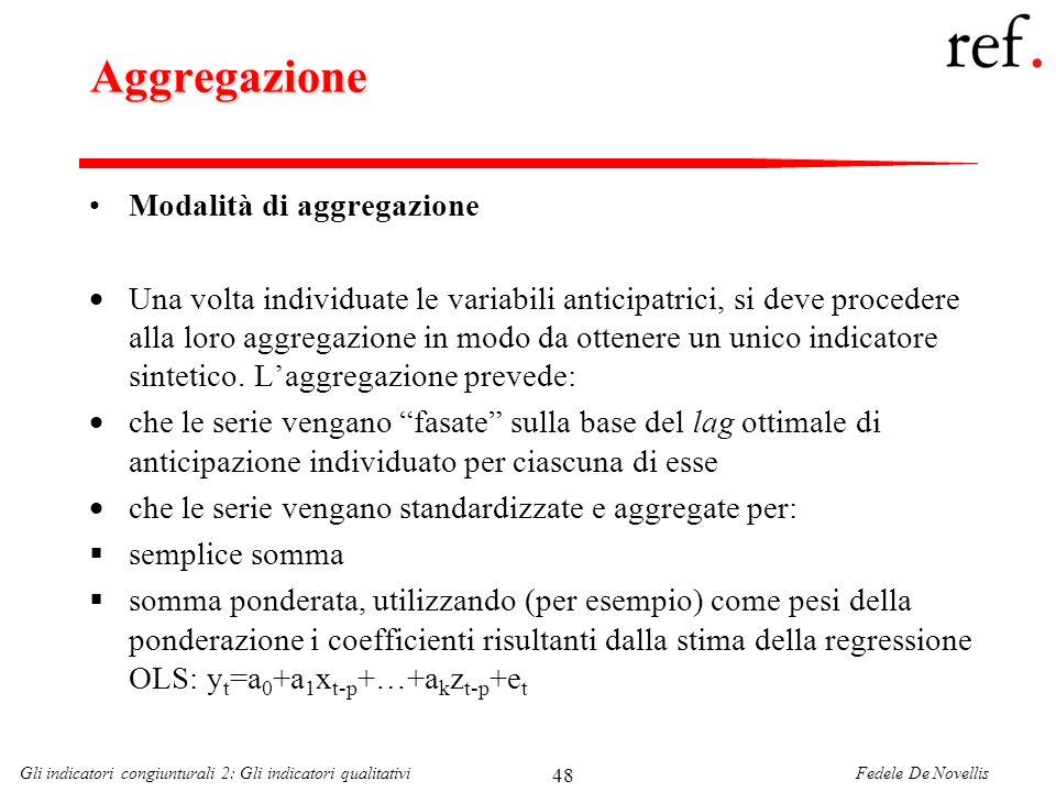 Fedele De NovellisGli indicatori congiunturali 2: Gli indicatori qualitativi 48 Aggregazione Modalità di aggregazione Una volta individuate le variabi