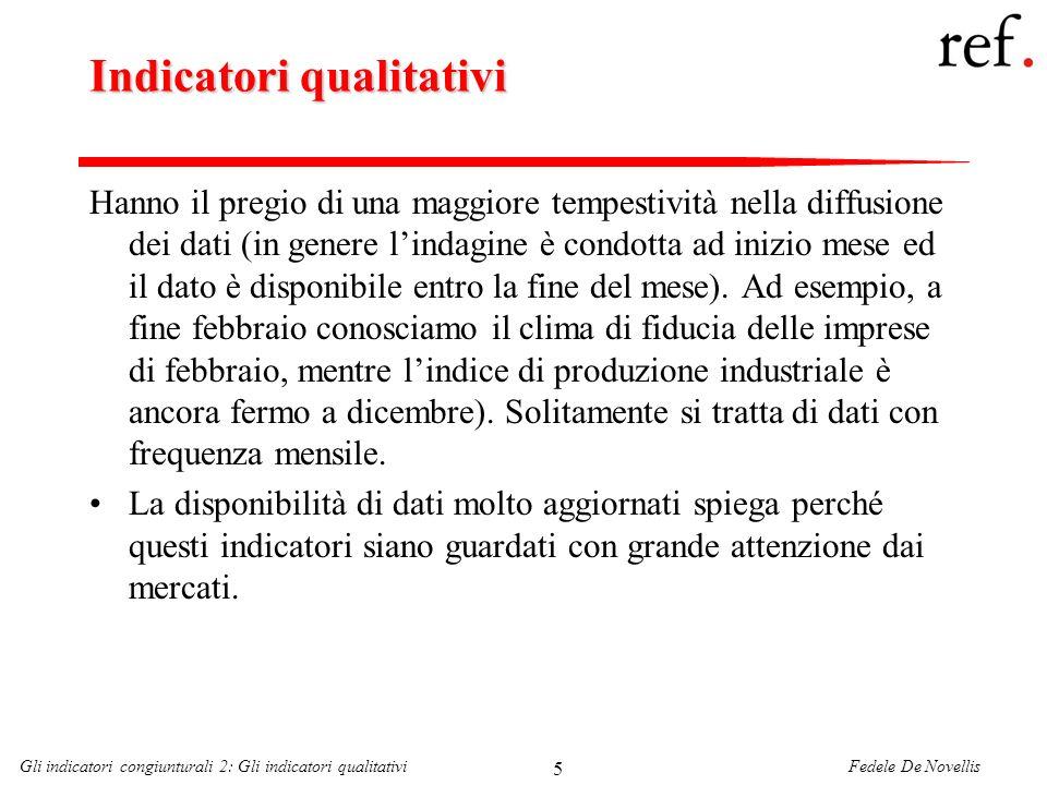 Fedele De NovellisGli indicatori congiunturali 2: Gli indicatori qualitativi 66 La costruzione dellindicatore coincidente per il ciclo italiano (1) Le variabili macroeconomiche sono destagionalizzate (quando necessario) e rese stazionarie.