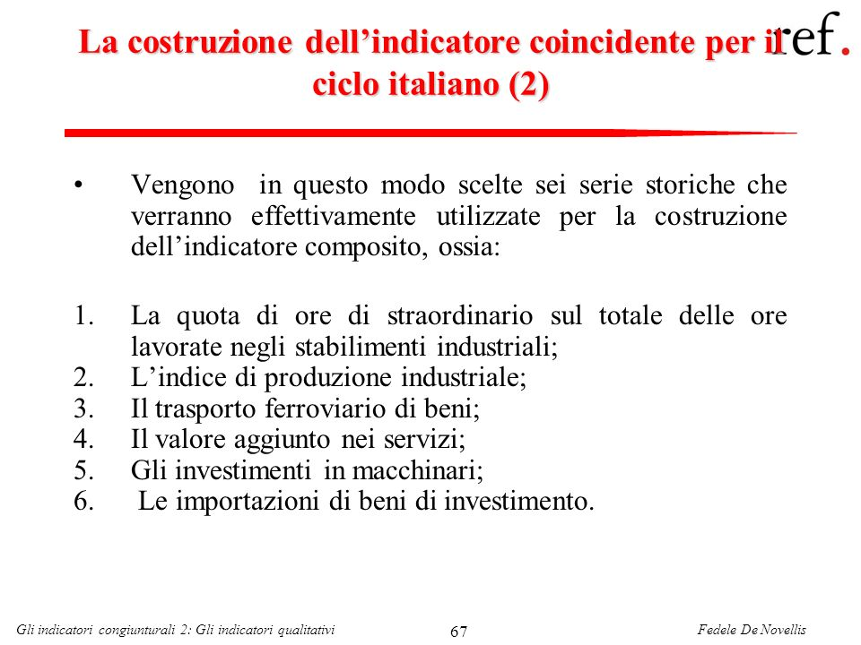 Fedele De NovellisGli indicatori congiunturali 2: Gli indicatori qualitativi 67 La costruzione dellindicatore coincidente per il ciclo italiano (2) Ve