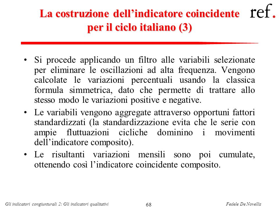 Fedele De NovellisGli indicatori congiunturali 2: Gli indicatori qualitativi 68 La costruzione dellindicatore coincidente per il ciclo italiano (3) Si