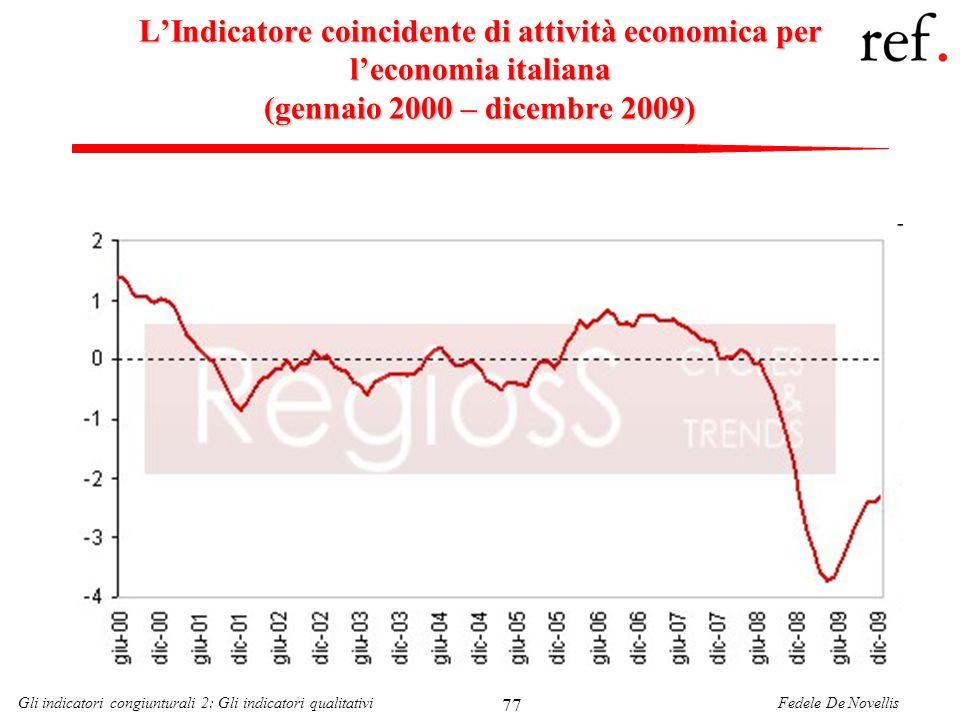 Fedele De NovellisGli indicatori congiunturali 2: Gli indicatori qualitativi 77 LIndicatore coincidente di attività economica per leconomia italiana (