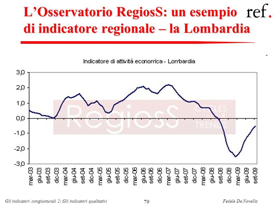 Fedele De NovellisGli indicatori congiunturali 2: Gli indicatori qualitativi 79 LOsservatorio RegiosS: un esempio di indicatore regionale – la Lombard