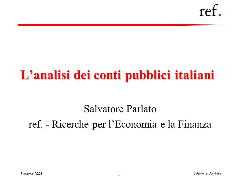 Salvatore Parlato3 marzo 2005 1 Lanalisi dei conti pubblici italiani Salvatore Parlato ref.