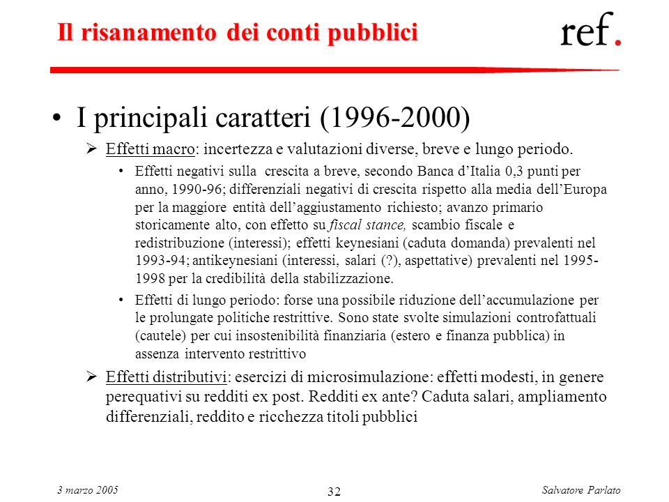 Salvatore Parlato3 marzo 2005 32 Il risanamento dei conti pubblici I principali caratteri (1996-2000) Effetti macro: incertezza e valutazioni diverse, breve e lungo periodo.