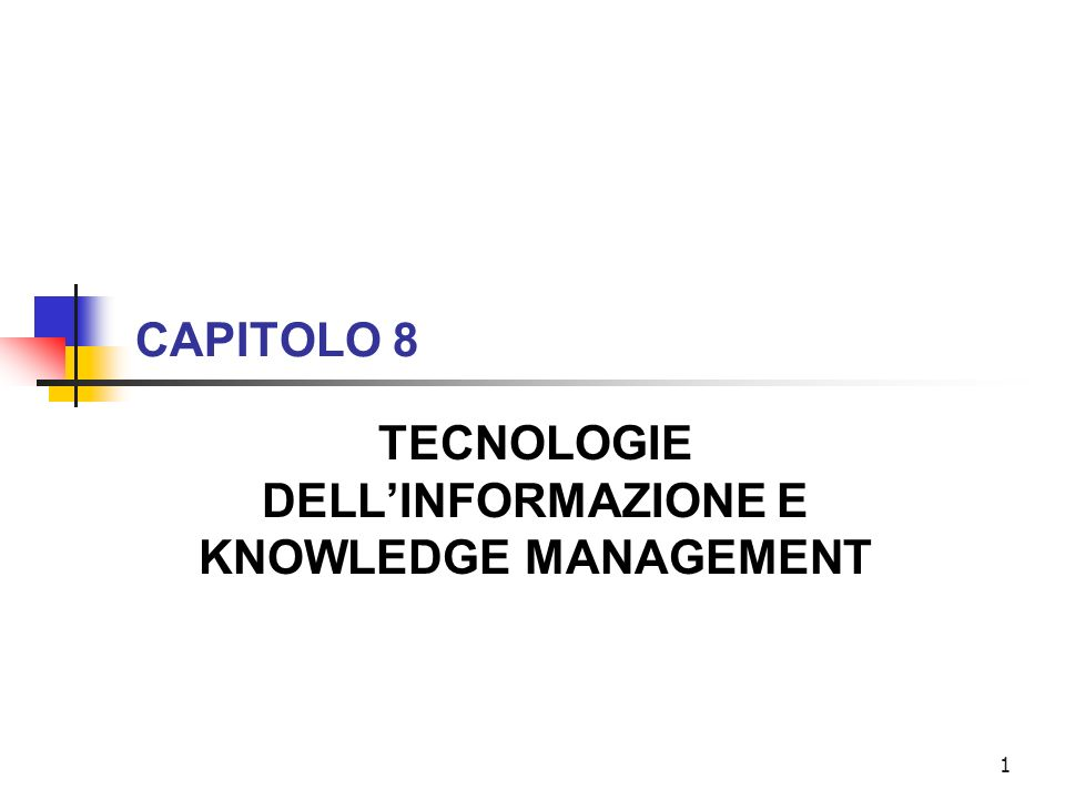 1 CAPITOLO 8 TECNOLOGIE DELLINFORMAZIONE E KNOWLEDGE MANAGEMENT