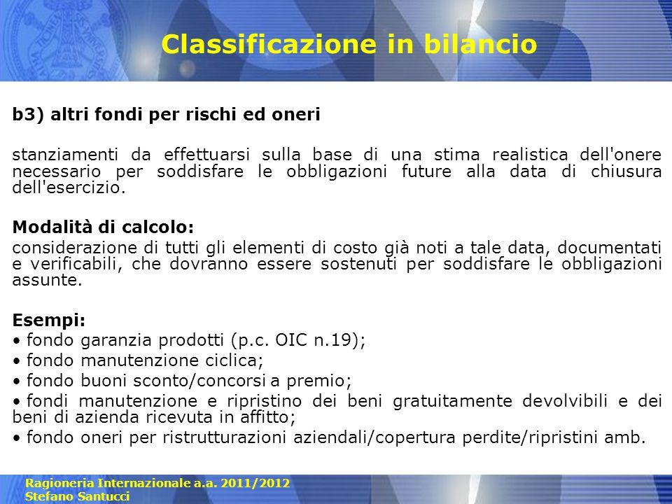 Ragioneria Internazionale a.a. 2011/2012 Stefano Santucci Classificazione in bilancio b3) altri fondi per rischi ed oneri stanziamenti da effettuarsi