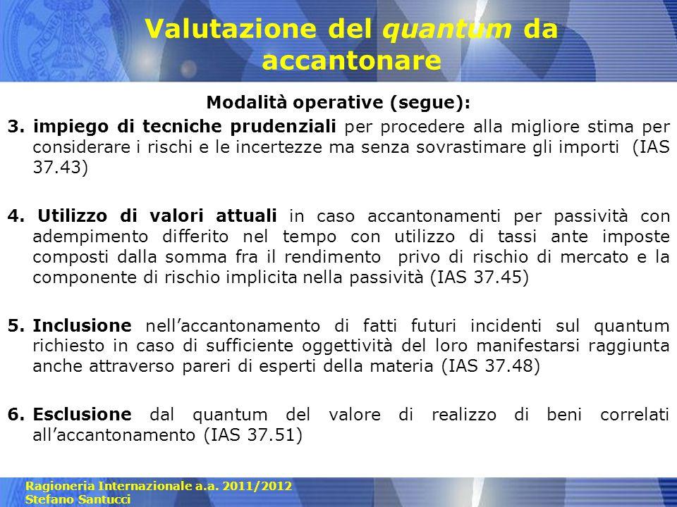 Ragioneria Internazionale a.a. 2011/2012 Stefano Santucci Valutazione del quantum da accantonare Modalità operative (segue): 3. impiego di tecniche pr