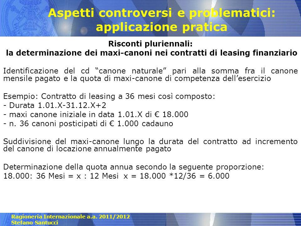 Ragioneria Internazionale a.a. 2011/2012 Stefano Santucci Aspetti controversi e problematici: applicazione pratica Risconti pluriennali: la determinaz