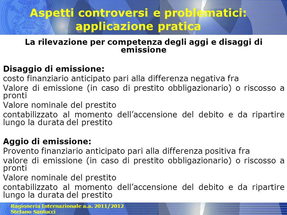Ragioneria Internazionale a.a. 2011/2012 Stefano Santucci Aspetti controversi e problematici: applicazione pratica La rilevazione per competenza degli