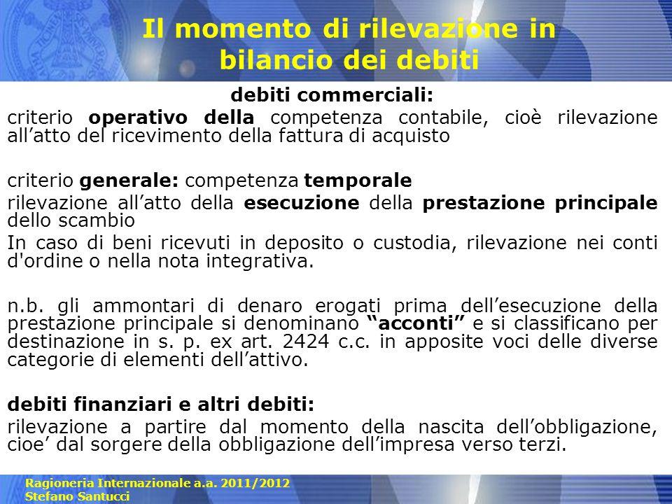 Ragioneria Internazionale a.a. 2011/2012 Stefano Santucci Il momento di rilevazione in bilancio dei debiti debiti commerciali: criterio operativo dell