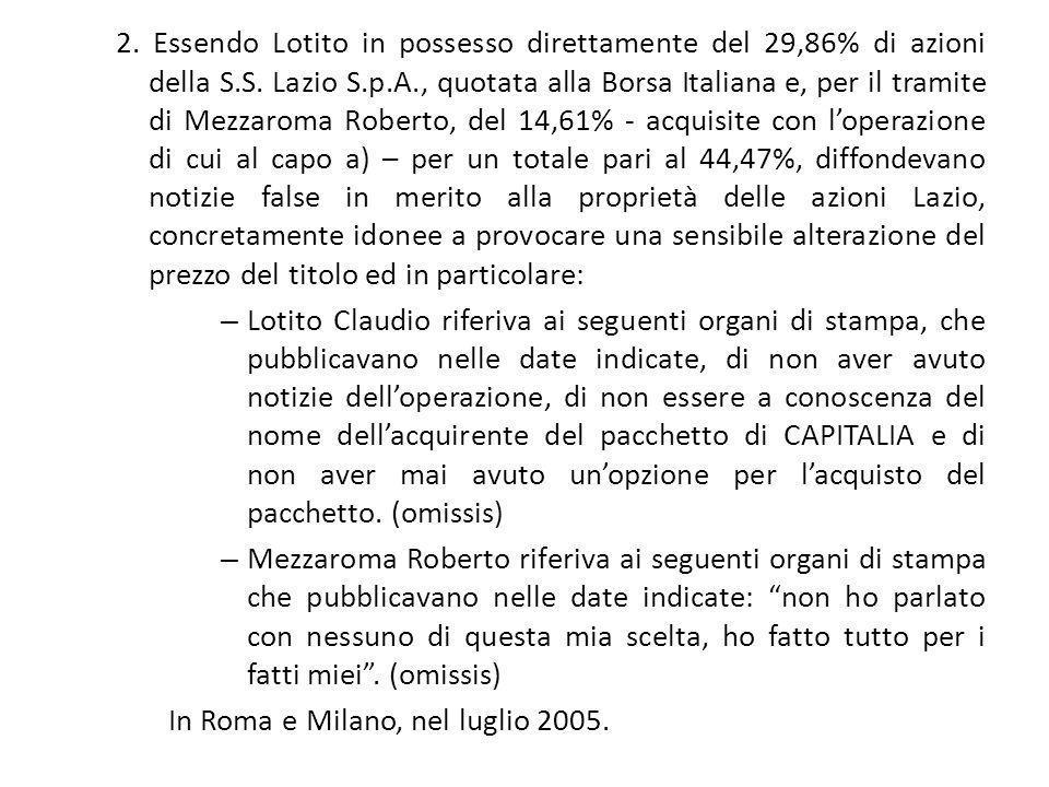 2. Essendo Lotito in possesso direttamente del 29,86% di azioni della S.S. Lazio S.p.A., quotata alla Borsa Italiana e, per il tramite di Mezzaroma Ro