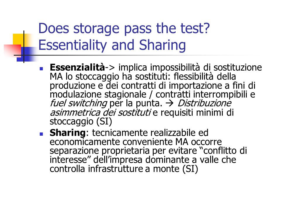 Does storage pass the test? Essentiality and Sharing Essenzialità-> implica impossibilità di sostituzione MA lo stoccaggio ha sostituti: flessibilità