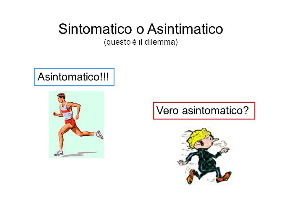 Sintomatico o Asintimatico (questo è il dilemma) Vero asintomatico? Asintomatico!!!