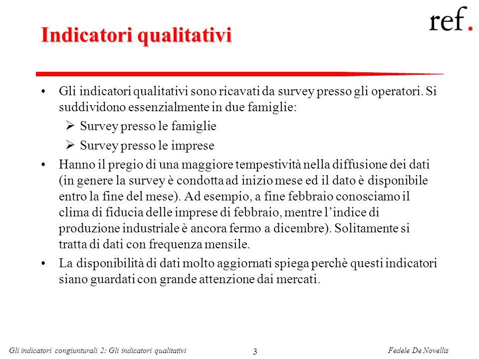 Fedele De NovellisGli indicatori congiunturali 2: Gli indicatori qualitativi 3 Indicatori qualitativi Gli indicatori qualitativi sono ricavati da survey presso gli operatori.