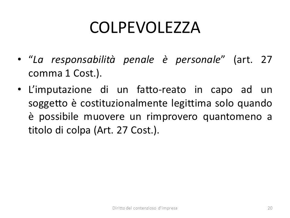 COLPEVOLEZZA La responsabilità penale è personale (art. 27 comma 1 Cost.). Limputazione di un fatto-reato in capo ad un soggetto è costituzionalmente