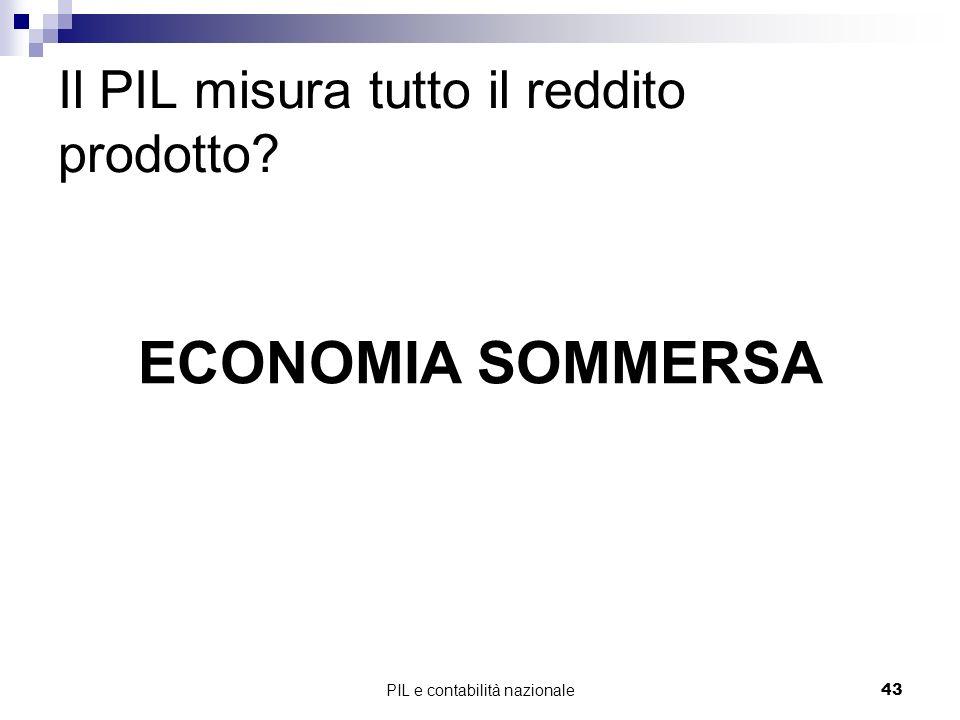 PIL e contabilità nazionale43 Il PIL misura tutto il reddito prodotto? ECONOMIA SOMMERSA