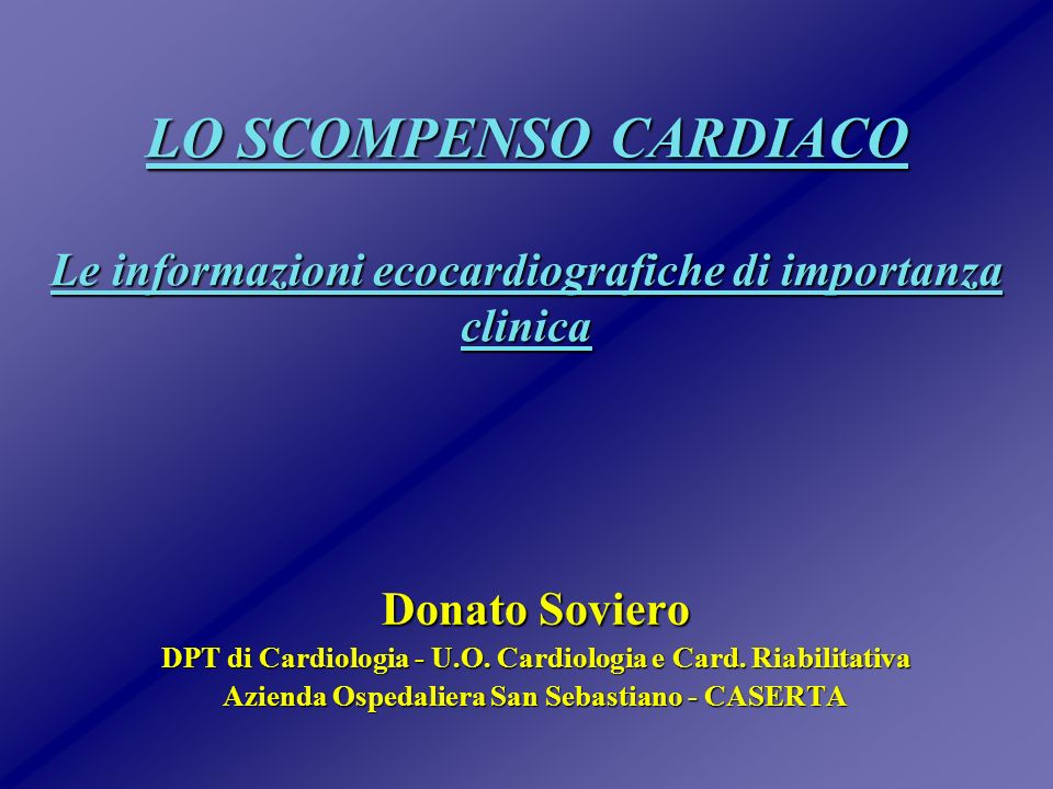 LO SCOMPENSO CARDIACO Le informazioni ecocardiografiche di importanza clinica Donato Soviero DPT di Cardiologia - U.O.
