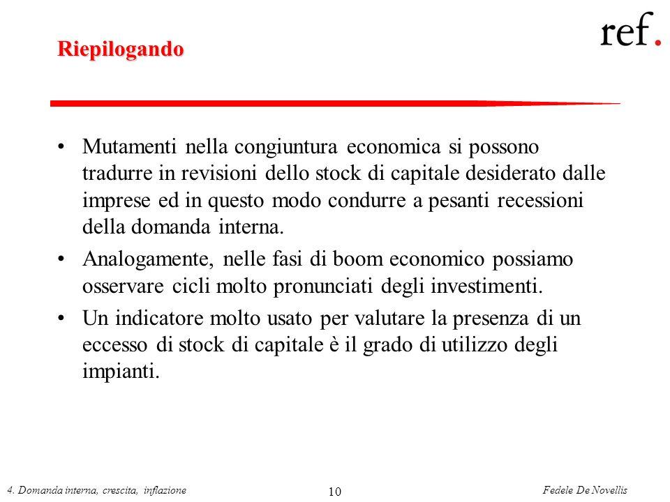 Fedele De Novellis4. Domanda interna, crescita, inflazione 10 Riepilogando Mutamenti nella congiuntura economica si possono tradurre in revisioni dell