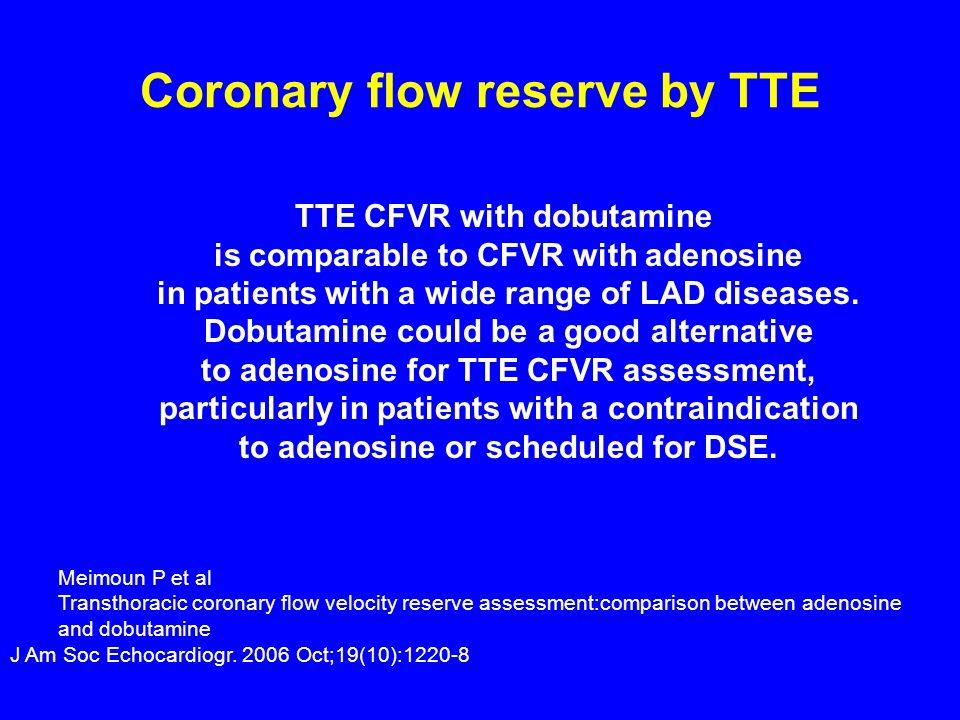 Coronary flow reserve by TTE TTE CFVR with dobutamine is comparable to CFVR with adenosine in patients with a wide range of LAD diseases. Dobutamine c