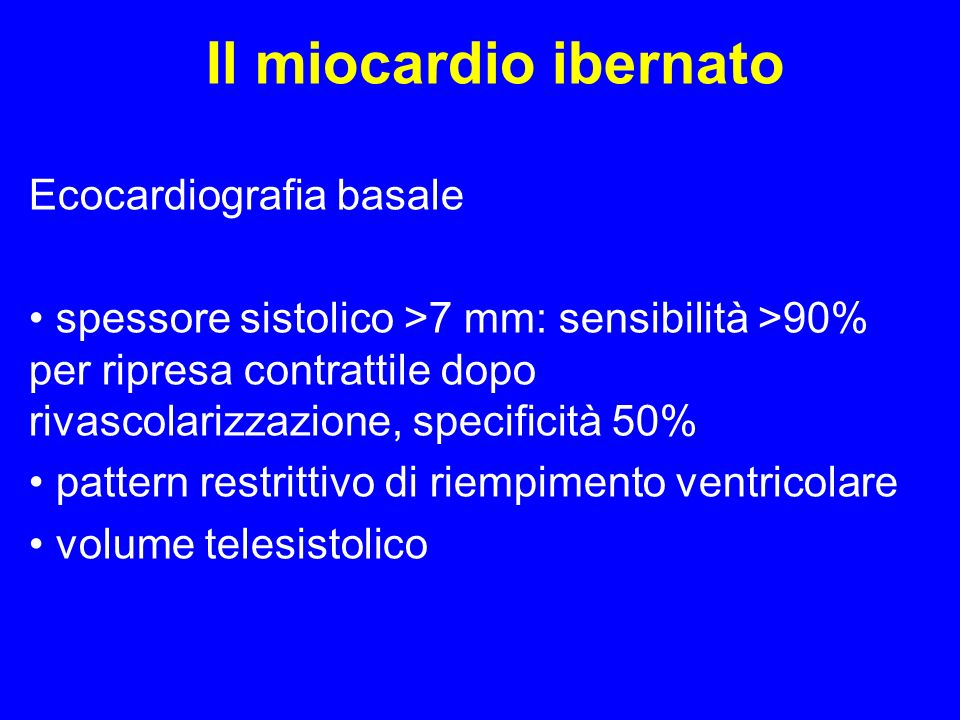 Il miocardio ibernato Ecocardiografia basale spessore sistolico >7 mm: sensibilità >90% per ripresa contrattile dopo rivascolarizzazione, specificità