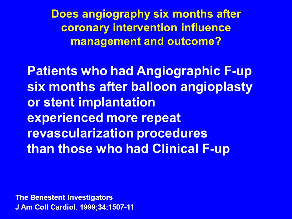 Does angiography six months after coronary intervention influence management and outcome? The Benestent Investigators J Am Coll Cardiol. 1999;34:1507-