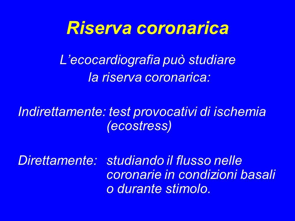 Riserva coronarica Lecocardiografia può studiare la riserva coronarica: Indirettamente: test provocativi di ischemia (ecostress) Direttamente: studian