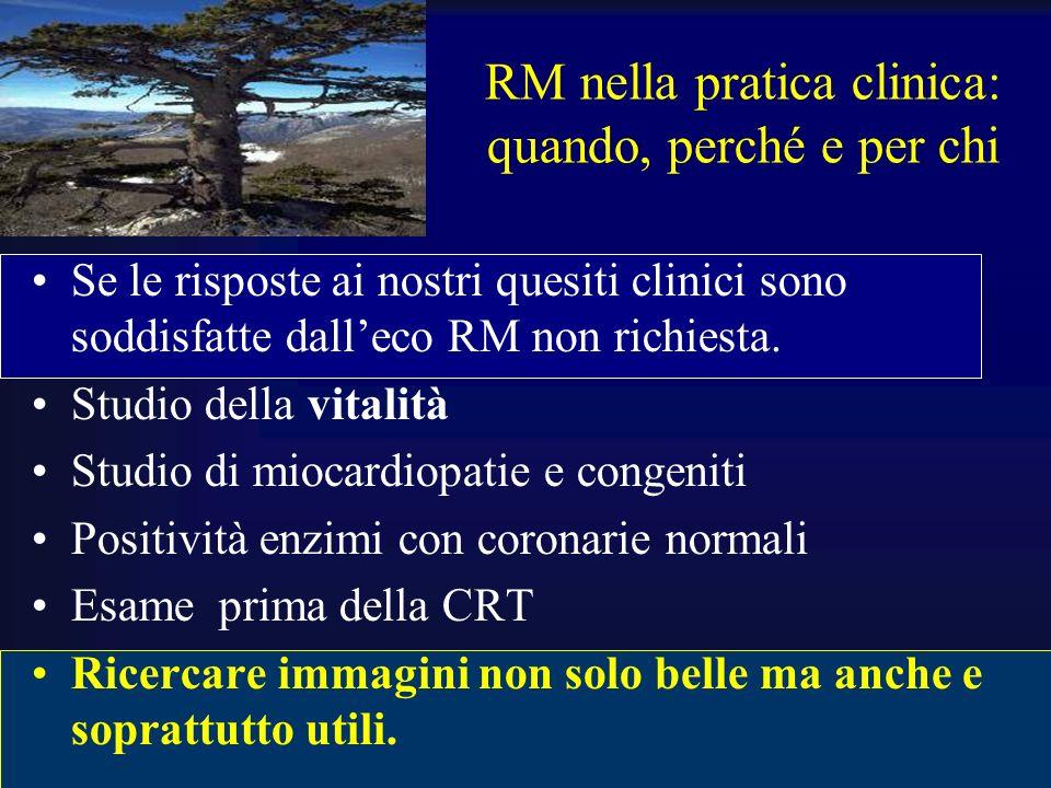 RM nella pratica clinica: quando, perché e per chi Se le risposte ai nostri quesiti clinici sono soddisfatte dalleco RM non richiesta.
