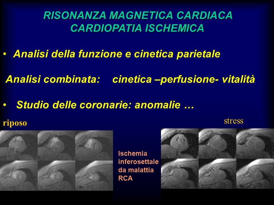 RISONANZA MAGNETICA CARDIACA CARDIOPATIA ISCHEMICA Analisi della funzione e cinetica parietale Analisi combinata: cinetica –perfusione- vitalità Studi