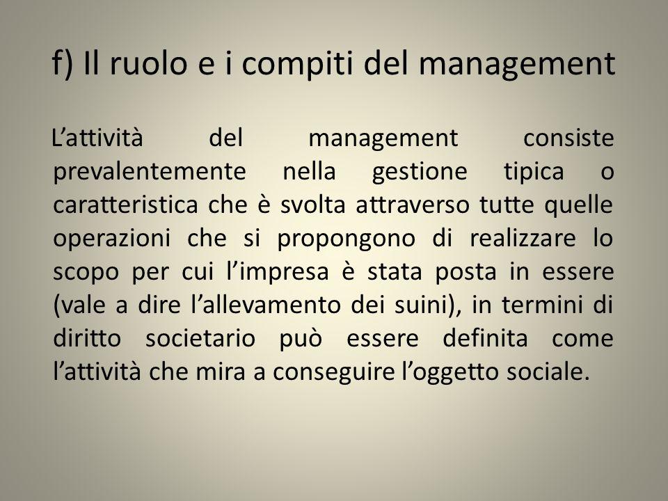 f) Il ruolo e i compiti del management Lattività del management consiste prevalentemente nella gestione tipica o caratteristica che è svolta attravers