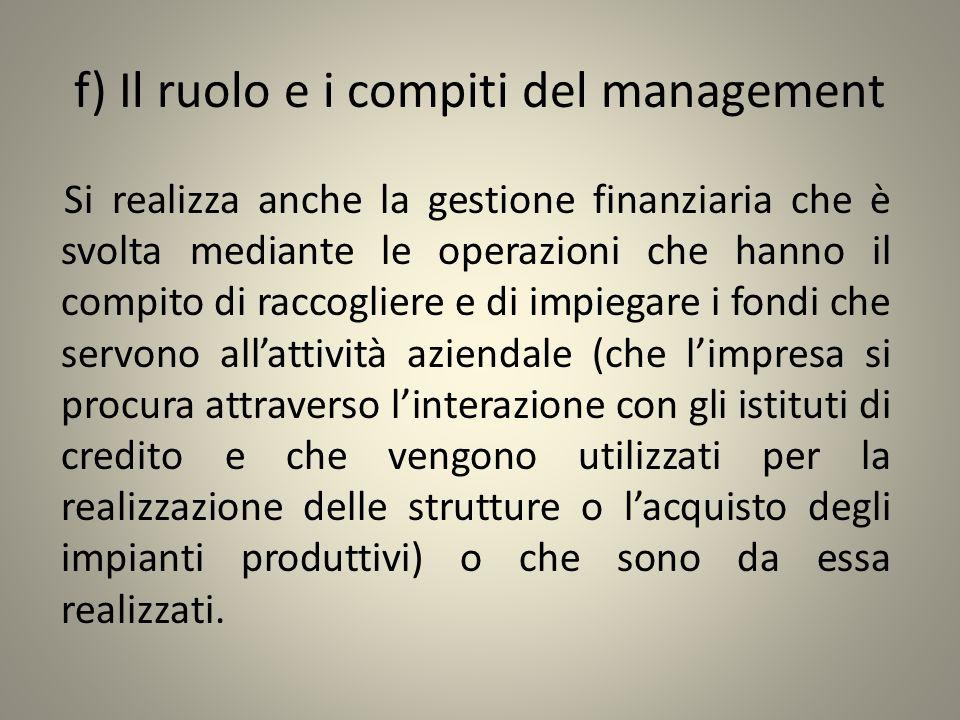 f) Il ruolo e i compiti del management Si realizza anche la gestione finanziaria che è svolta mediante le operazioni che hanno il compito di raccoglie